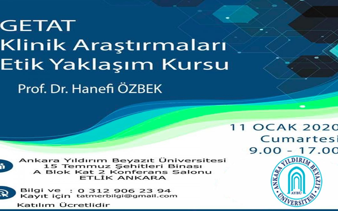 GETAT KLİNİK ARAŞTIRMALARI 2020 – GETAT Klinik Araştırmaları Etik Yaklaşım Kursu, 11 Ocak 2020, Ankara, Türkiye