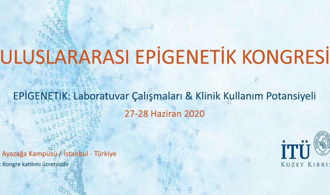 EPİGENETİK 2020 ULUSLARARASI EPİGENETİK KONGRESİ, 27-28 Haziran 2020, İstanbul Teknik Üniversitesi-Ayazağa Kampüsü, Online Meeting