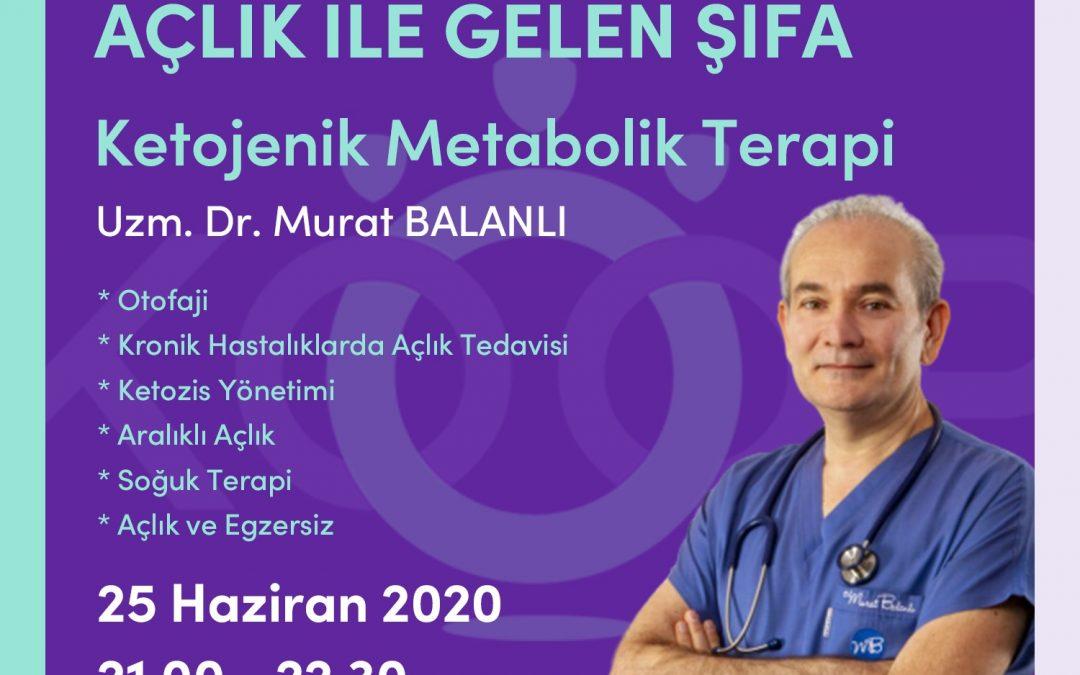 Holistik Tıp – Ketojenik Metabolik Terapi – Kronik Hastalıklarda Açlık ile Gelen Şifa-Webinar, 25 Haziran 2020, Perşembe